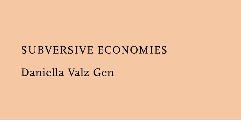 DANIELLA VALZ GEN - SUBVERSIVE ECONOMIES